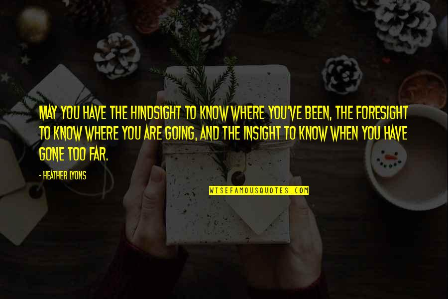 Hindsight And Foresight Quotes By Heather Lyons: May you have the hindsight to know where