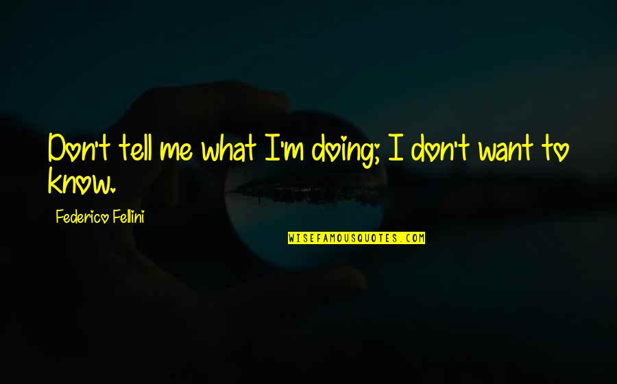 Hindu Scholar Quotes By Federico Fellini: Don't tell me what I'm doing; I don't