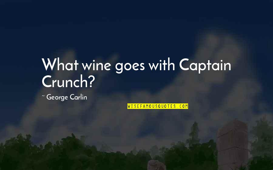 Hindu Scholar Quotes By George Carlin: What wine goes with Captain Crunch?