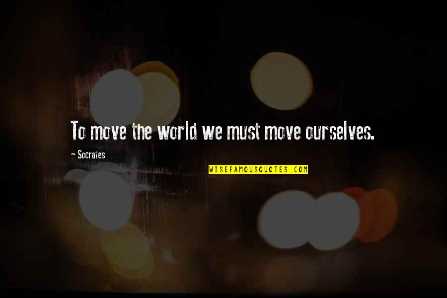 Hindu Scholar Quotes By Socrates: To move the world we must move ourselves.