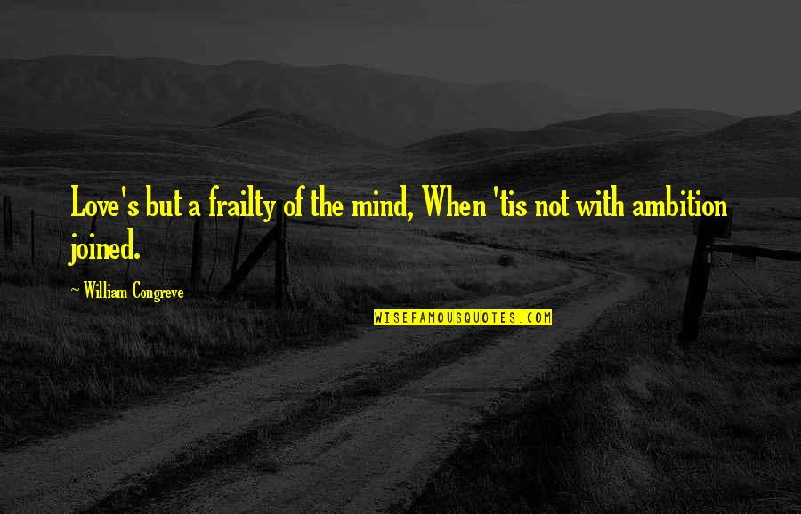 Hindu Scholar Quotes By William Congreve: Love's but a frailty of the mind, When