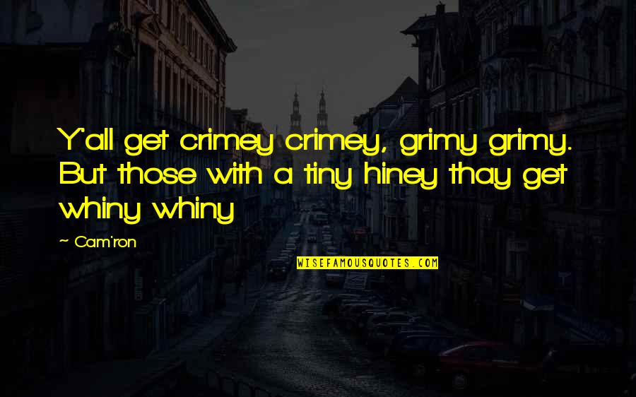 Hiney Quotes By Cam'ron: Y'all get crimey crimey, grimy grimy. But those