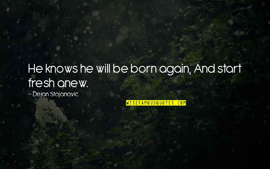 Hiney Quotes By Dejan Stojanovic: He knows he will be born again, And
