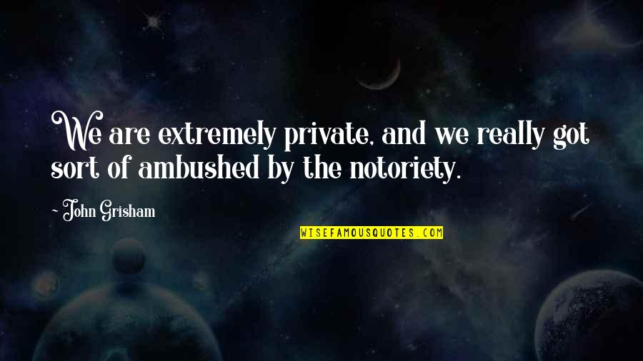 Hiney Quotes By John Grisham: We are extremely private, and we really got