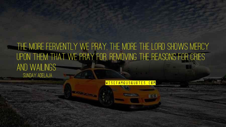 Hiney Quotes By Sunday Adelaja: The more fervently we pray, the more the