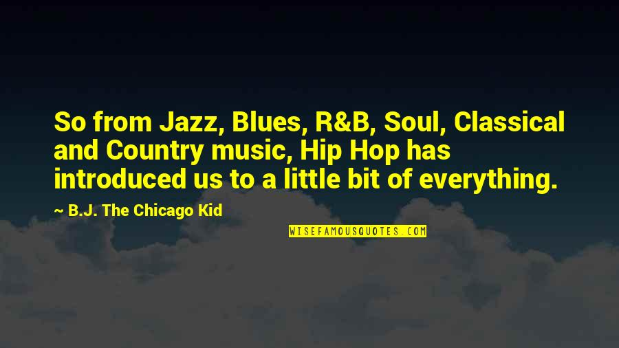 Hip Hop And R&b Quotes By B.J. The Chicago Kid: So from Jazz, Blues, R&B, Soul, Classical and
