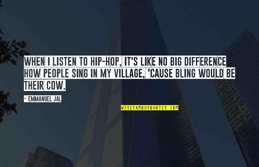 Hip Hop And R&b Quotes By Emmanuel Jal: When I listen to hip-hop, it's like no