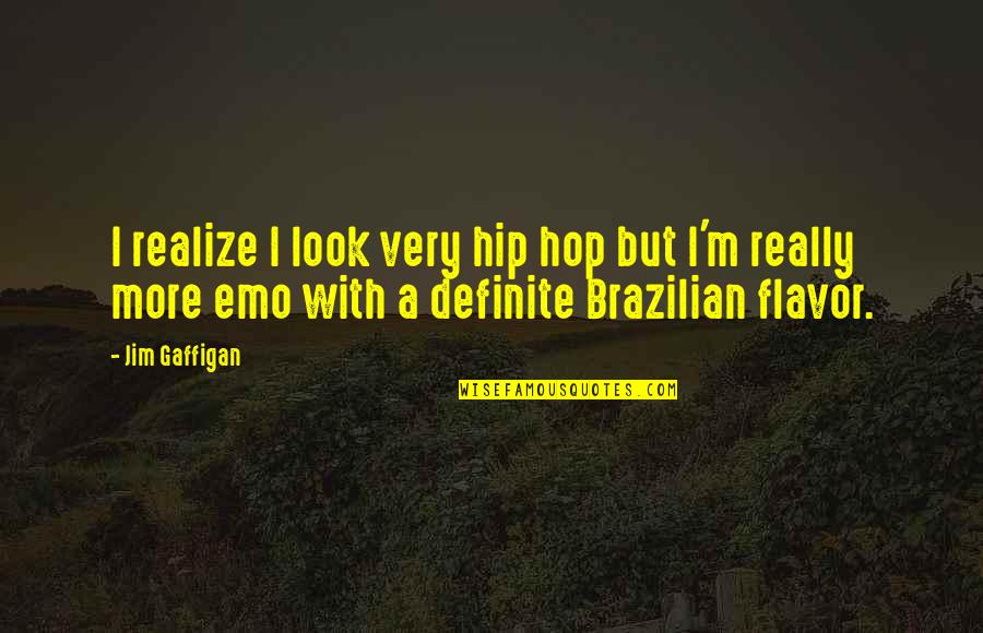 Hip Hop And R&b Quotes By Jim Gaffigan: I realize I look very hip hop but