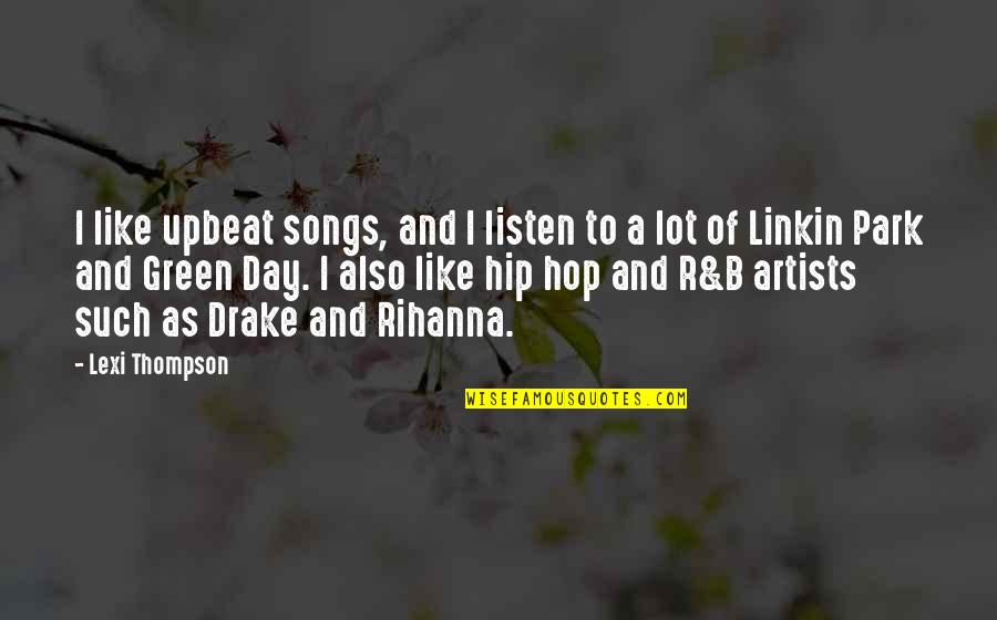 Hip Hop And R&b Quotes By Lexi Thompson: I like upbeat songs, and I listen to