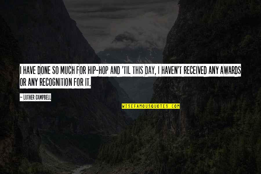 Hip Hop And R&b Quotes By Luther Campbell: I have done so much for hip-hop and
