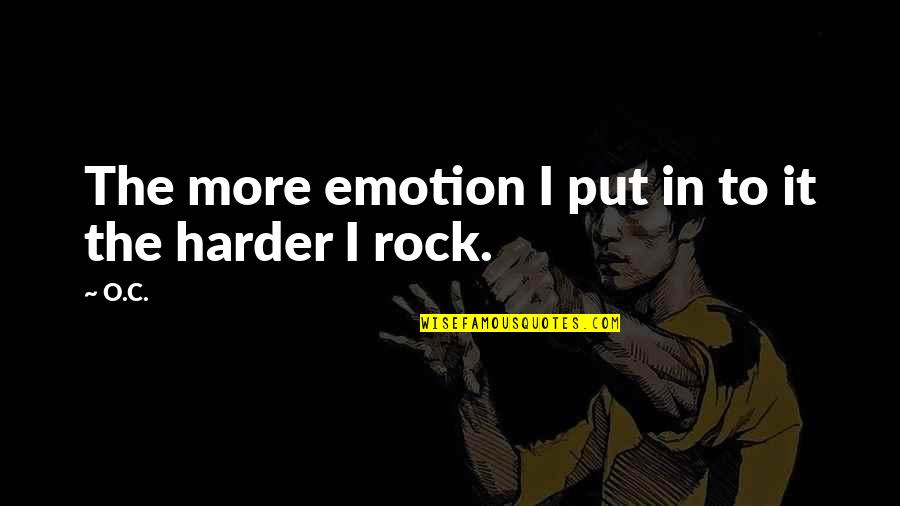 Hip Hop And R&b Quotes By O.C.: The more emotion I put in to it