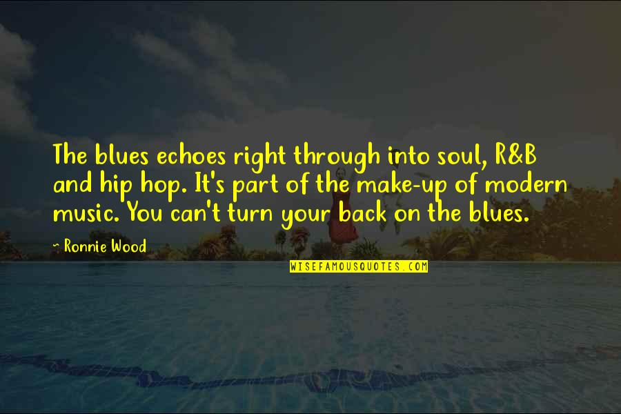 Hip Hop And R&b Quotes By Ronnie Wood: The blues echoes right through into soul, R&B