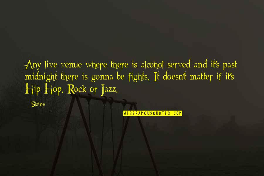 Hip Hop And R&b Quotes By Slaine: Any live venue where there is alcohol served