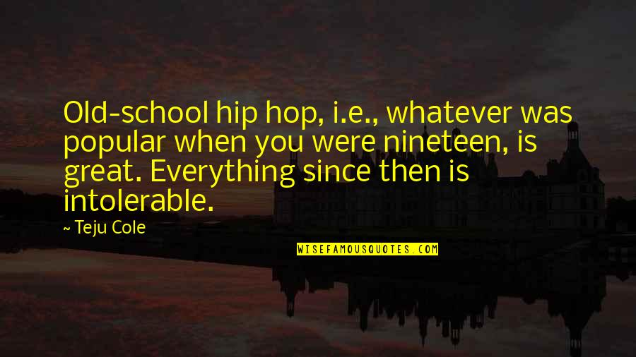 Hip Hop And R&b Quotes By Teju Cole: Old-school hip hop, i.e., whatever was popular when