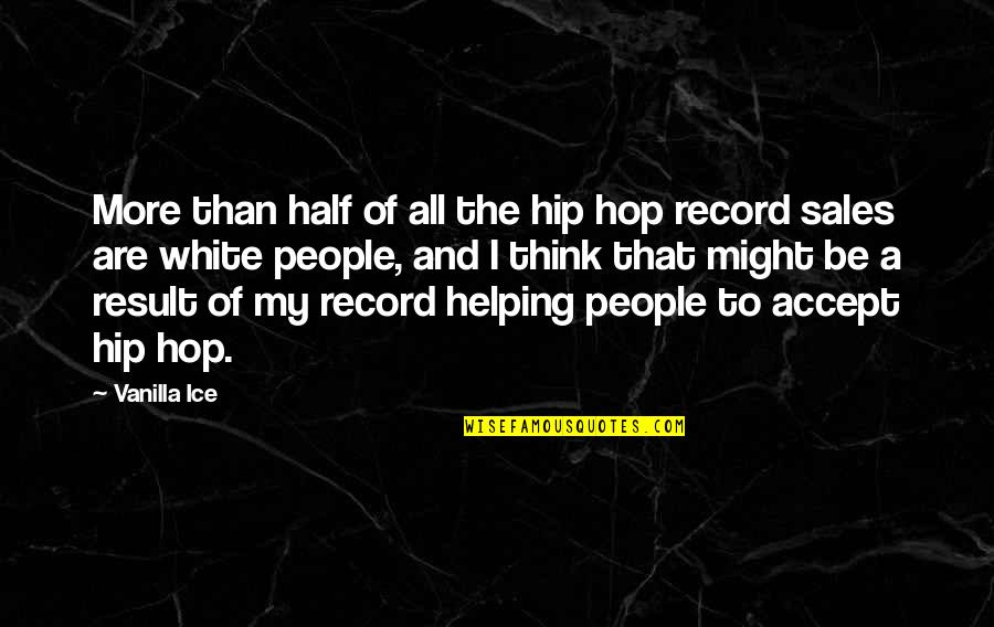 Hip Hop And R&b Quotes By Vanilla Ice: More than half of all the hip hop