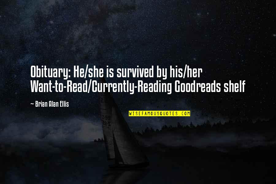 Hip Hop Guys Quotes By Brian Alan Ellis: Obituary: He/she is survived by his/her Want-to-Read/Currently-Reading Goodreads