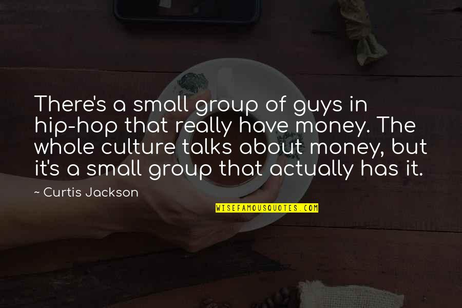 Hip Hop Guys Quotes By Curtis Jackson: There's a small group of guys in hip-hop