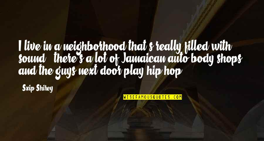 Hip Hop Guys Quotes By Sxip Shirey: I live in a neighborhood that's really filled
