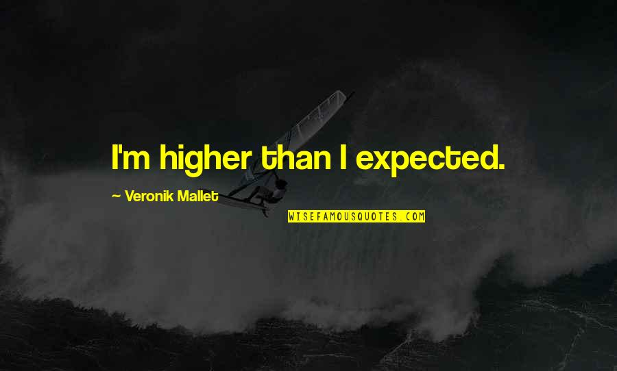 Hip Hop Guys Quotes By Veronik Mallet: I'm higher than I expected.