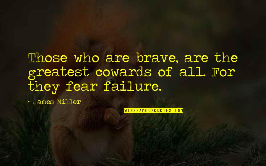 Hipolito Mejia Funny Quotes By James Miller: Those who are brave, are the greatest cowards