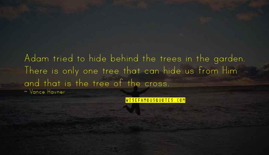Hipolito Mejia Funny Quotes By Vance Havner: Adam tried to hide behind the trees in