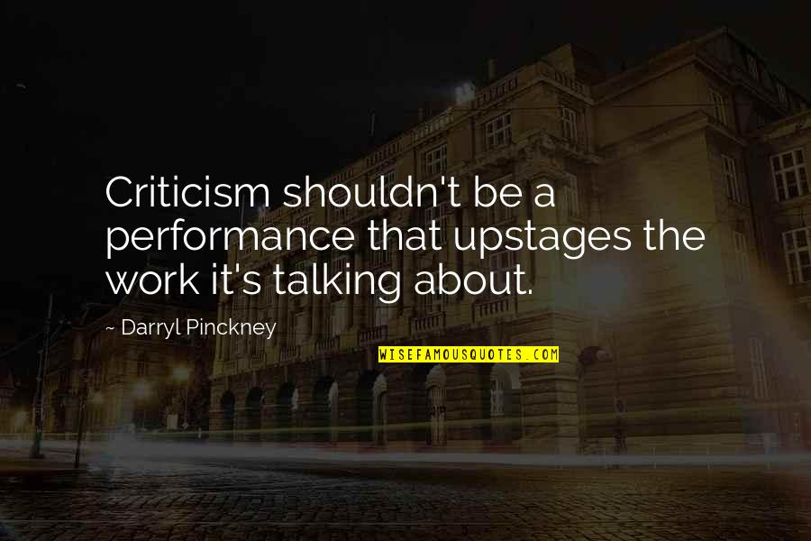 Hipper Quotes By Darryl Pinckney: Criticism shouldn't be a performance that upstages the