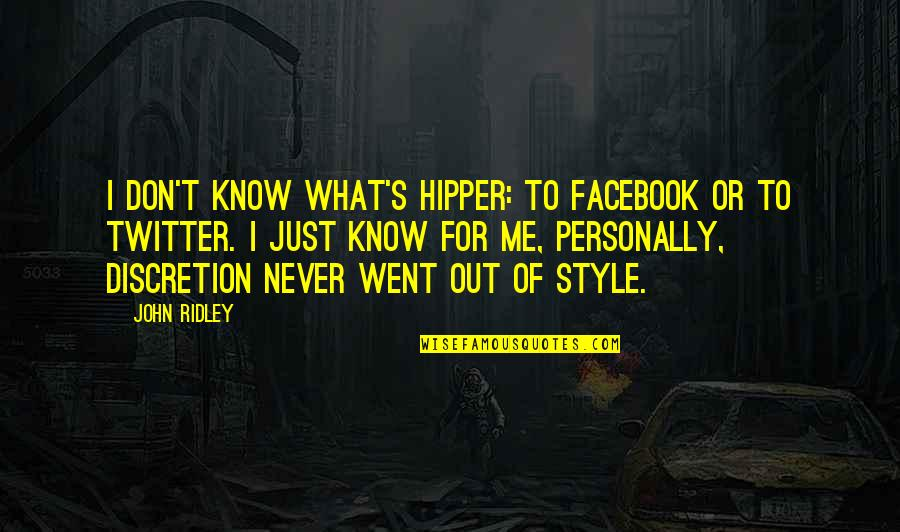 Hipper Quotes By John Ridley: I don't know what's hipper: to Facebook or