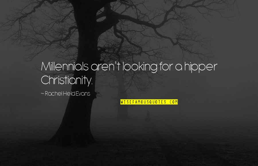 Hipper Quotes By Rachel Held Evans: Millennials aren't looking for a hipper Christianity.