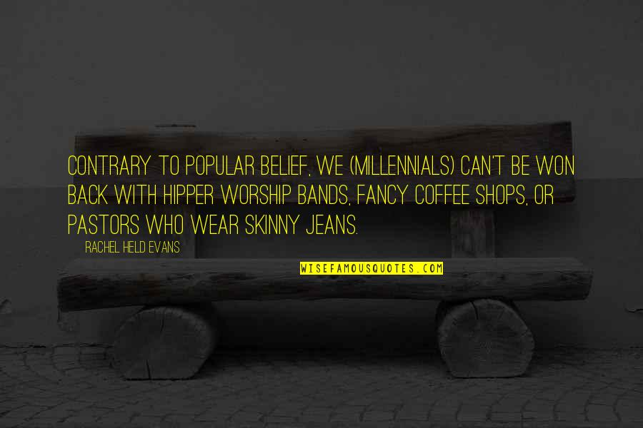 Hipper Quotes By Rachel Held Evans: Contrary to popular belief, we (millennials) can't be