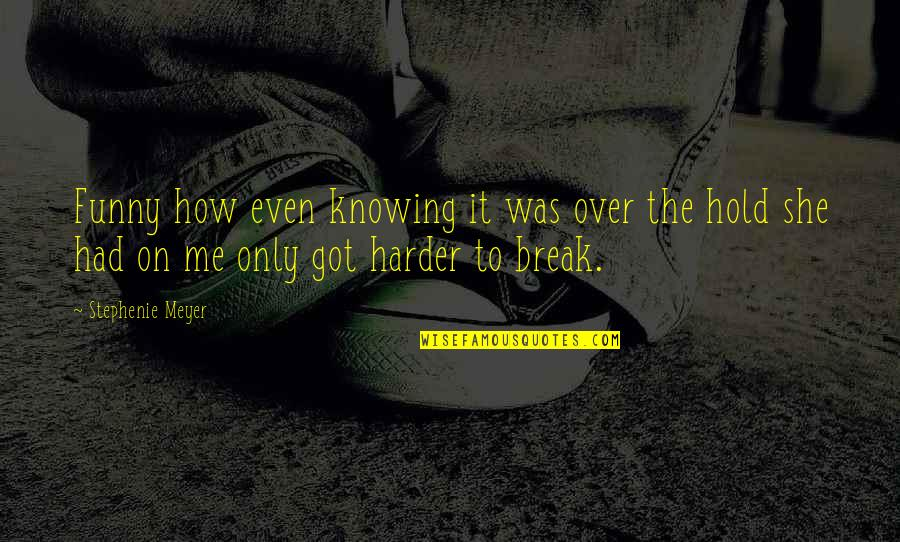 Hipper Quotes By Stephenie Meyer: Funny how even knowing it was over the