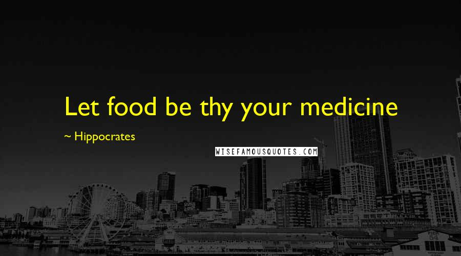 Hippocrates quotes: Let food be thy your medicine