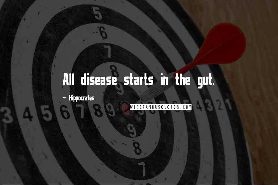 Hippocrates quotes: All disease starts in the gut.