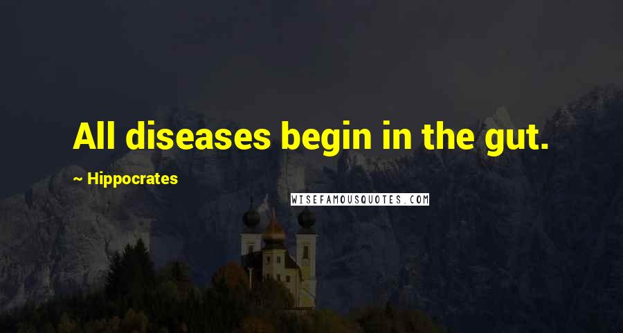Hippocrates quotes: All diseases begin in the gut.
