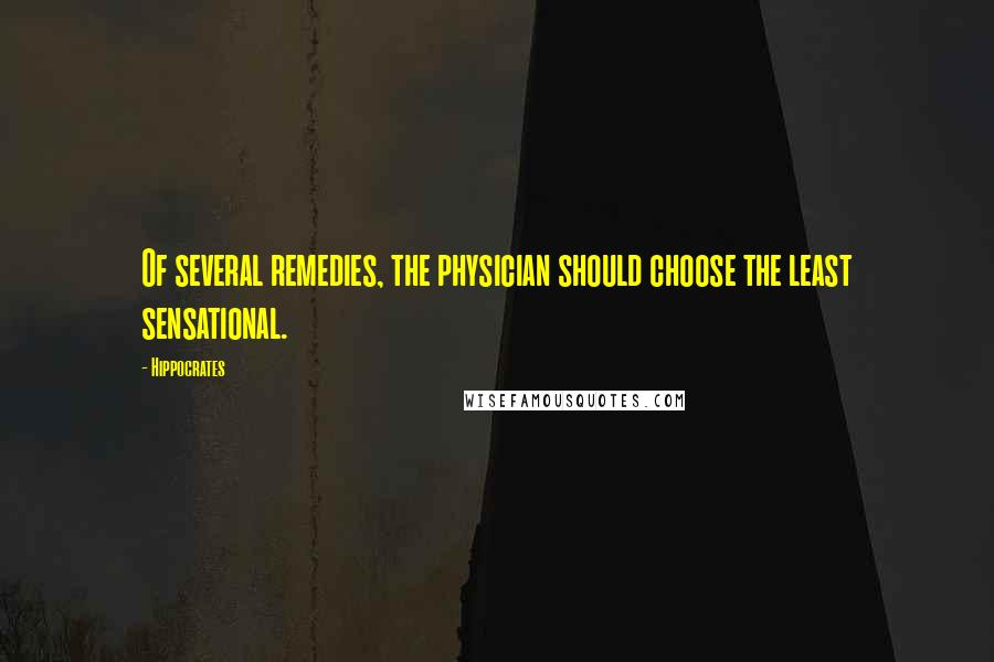 Hippocrates quotes: Of several remedies, the physician should choose the least sensational.