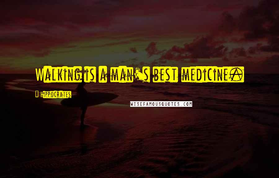 Hippocrates quotes: Walking is a man's best medicine.