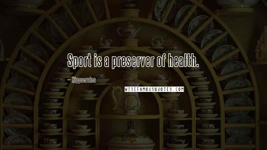 Hippocrates quotes: Sport is a preserver of health.
