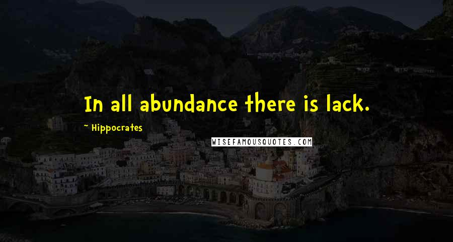 Hippocrates quotes: In all abundance there is lack.