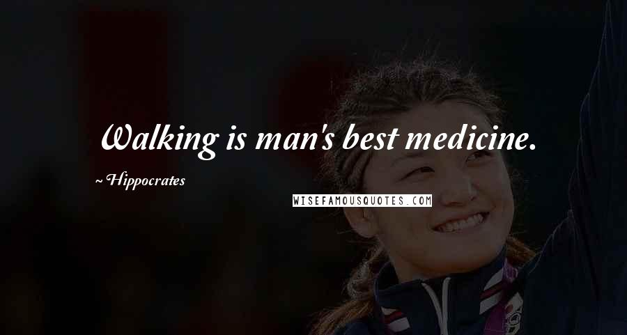 Hippocrates quotes: Walking is man's best medicine.