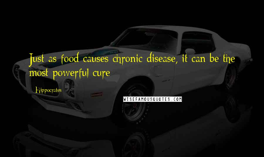 Hippocrates quotes: Just as food causes chronic disease, it can be the most powerful cure