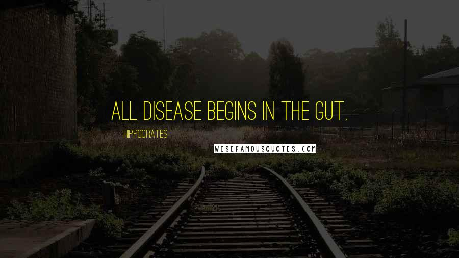 Hippocrates quotes: All disease begins in the gut.