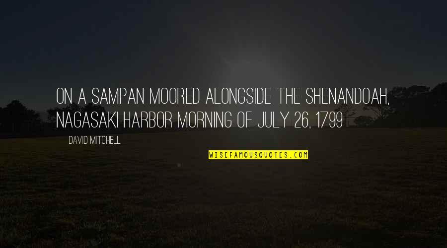 Hirap Sa Abroad Quotes By David Mitchell: ON A SAMPAN MOORED ALONGSIDE THE SHENANDOAH, NAGASAKI