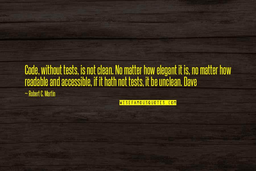 Hirap Sa Abroad Quotes By Robert C. Martin: Code, without tests, is not clean. No matter