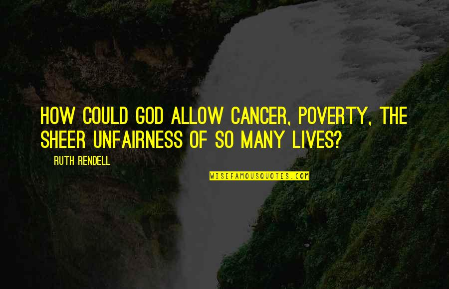 Hirap Sa Abroad Quotes By Ruth Rendell: How could God allow cancer, poverty, the sheer