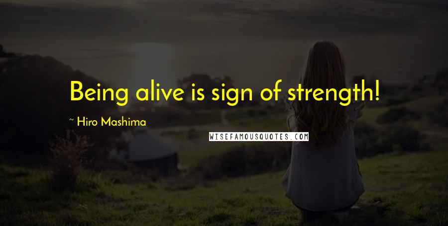 Hiro Mashima quotes: Being alive is sign of strength!