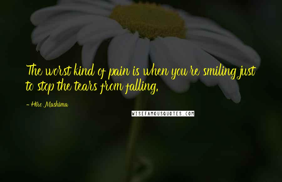 Hiro Mashima quotes: The worst kind of pain is when you're smiling just to stop the tears from falling.