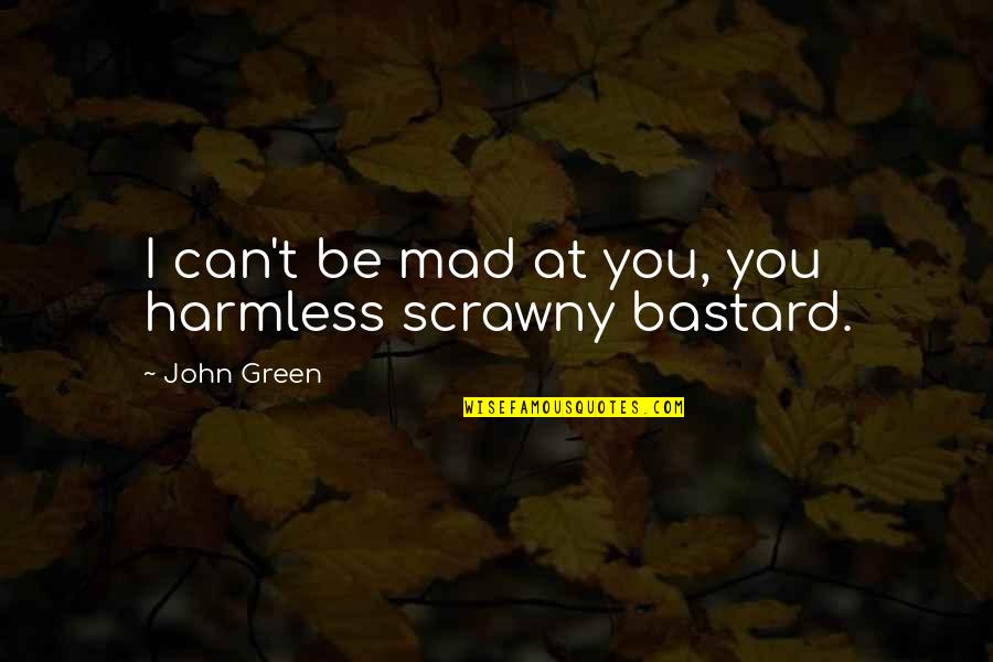 Hiro Protagonist Quotes By John Green: I can't be mad at you, you harmless
