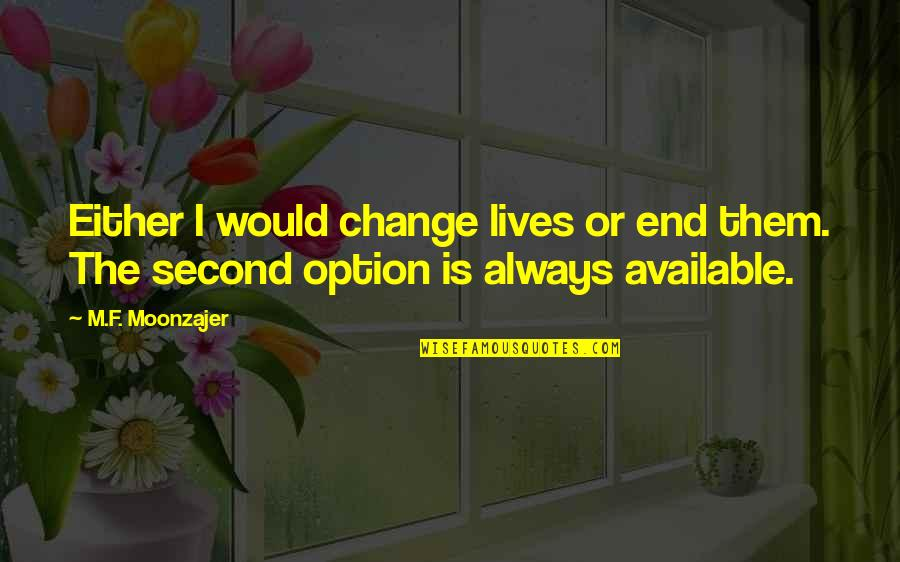 Hiro Protagonist Quotes By M.F. Moonzajer: Either I would change lives or end them.