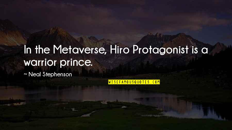 Hiro Protagonist Quotes By Neal Stephenson: In the Metaverse, Hiro Protagonist is a warrior