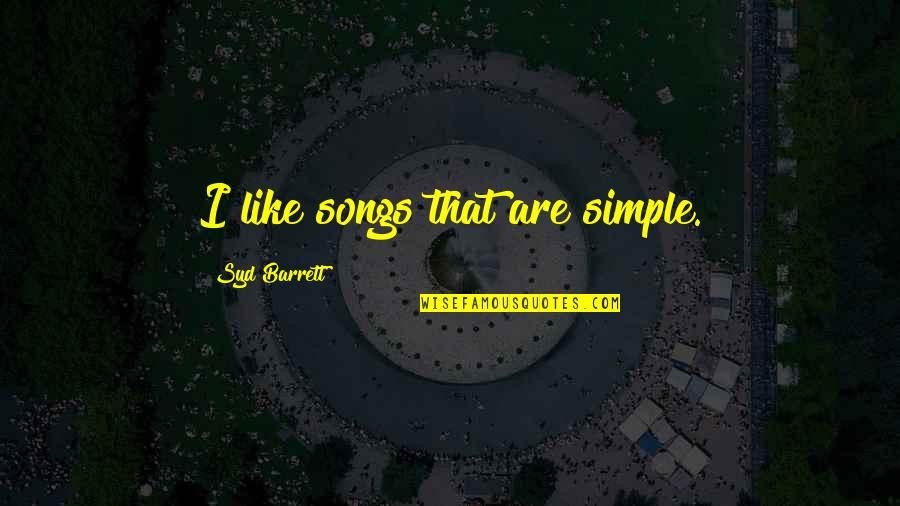 Hiro Protagonist Quotes By Syd Barrett: I like songs that are simple.