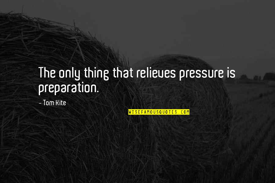 Hiro Protagonist Quotes By Tom Kite: The only thing that relieves pressure is preparation.